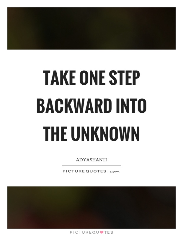 Take one step backward into the unknown Picture Quote #1