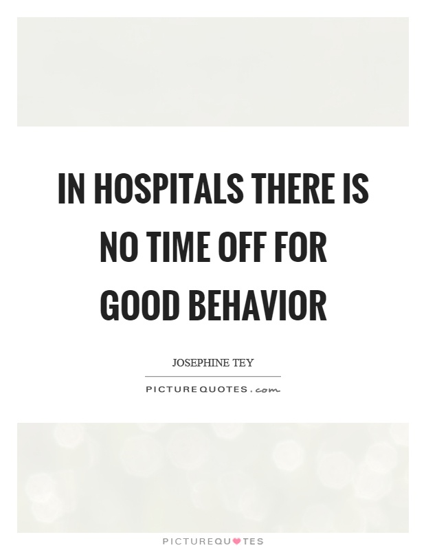 In hospitals there is no time off for good behavior Picture Quote #1