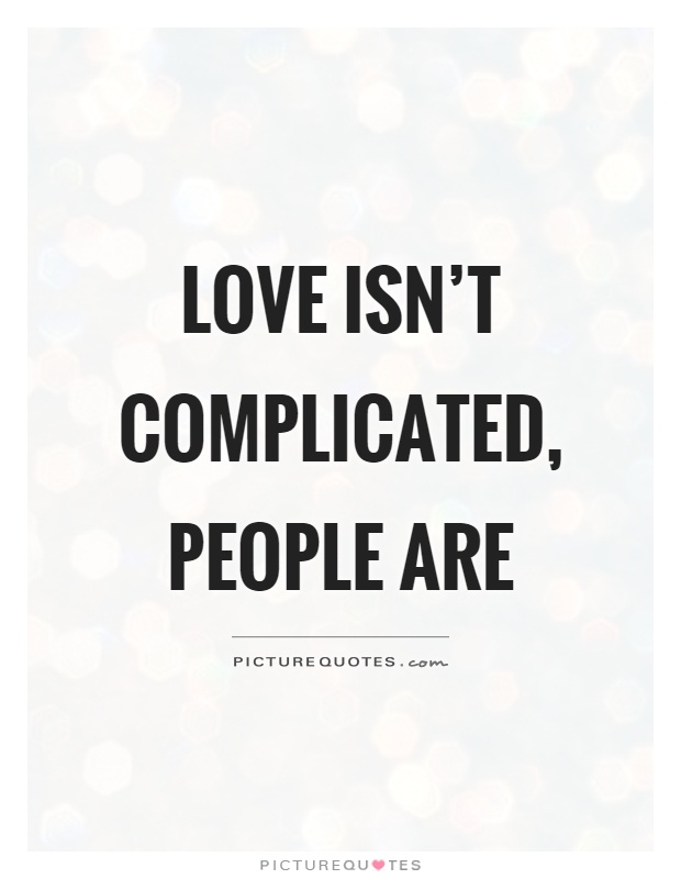 Love isn't complicated, people are Picture Quote #1