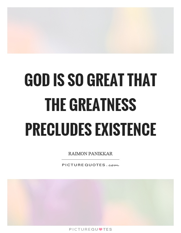 God is so great that the greatness precludes existence Picture Quote #1