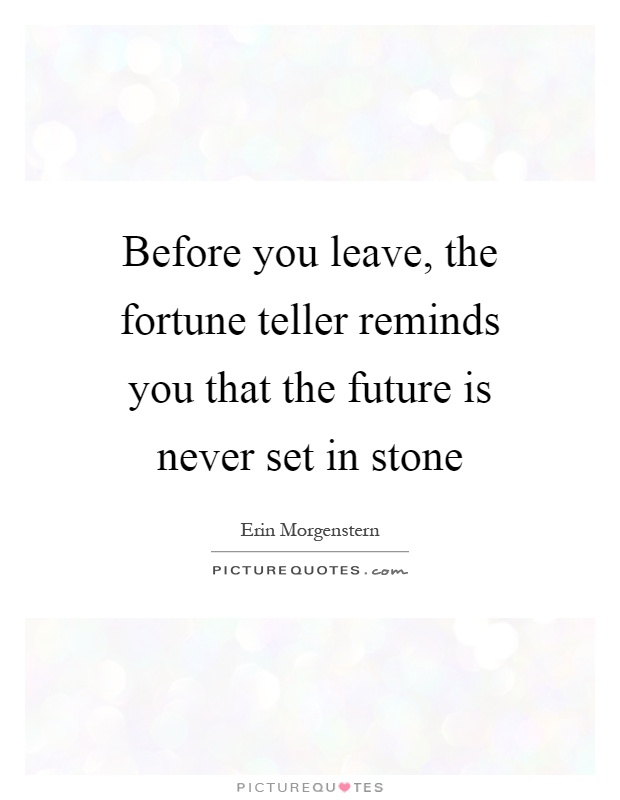 Before you leave, the fortune teller reminds you that the future is never set in stone Picture Quote #1