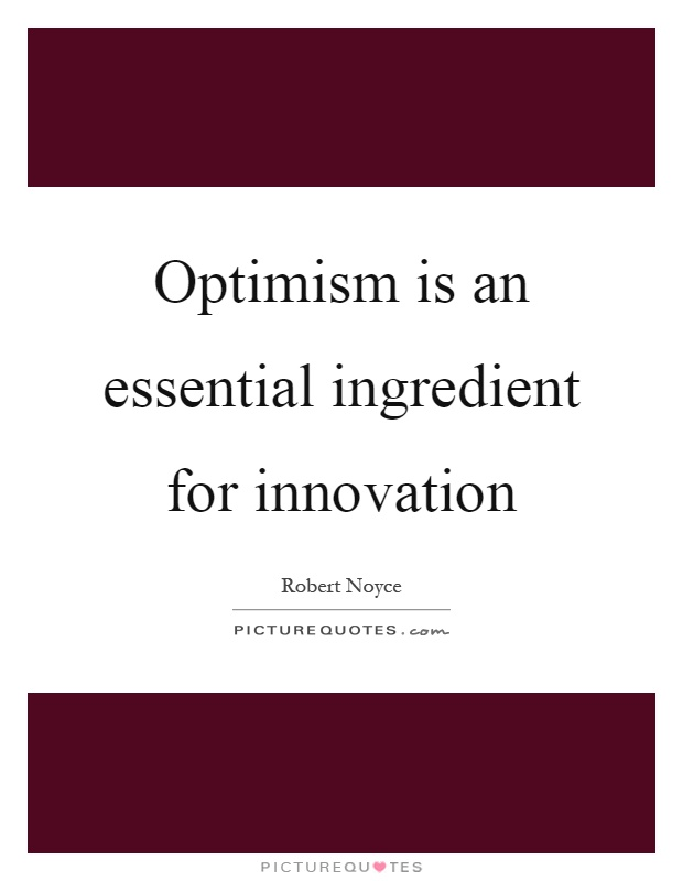Optimism is an essential ingredient for innovation Picture Quote #1