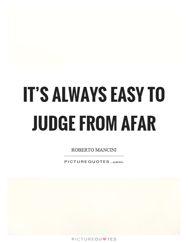 It's always easy to judge from afar Picture Quote #1