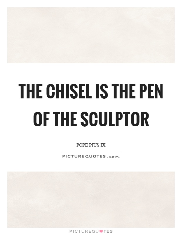The chisel is the pen of the sculptor Picture Quote #1
