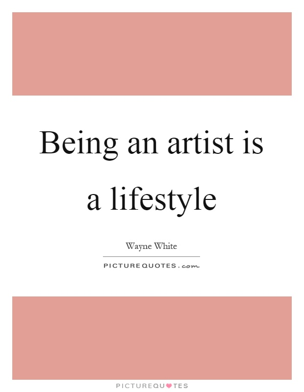 Being an artist is a lifestyle Picture Quote #1