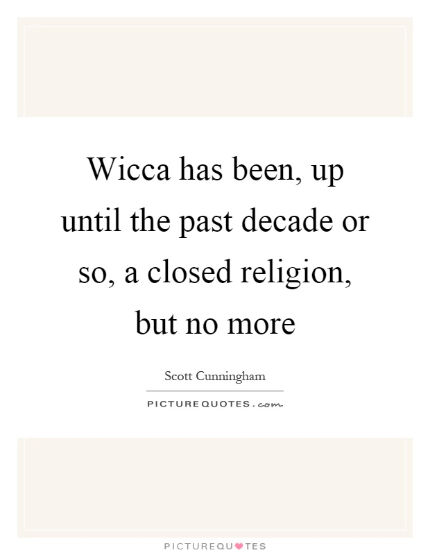 Wicca has been, up until the past decade or so, a closed religion, but no more Picture Quote #1
