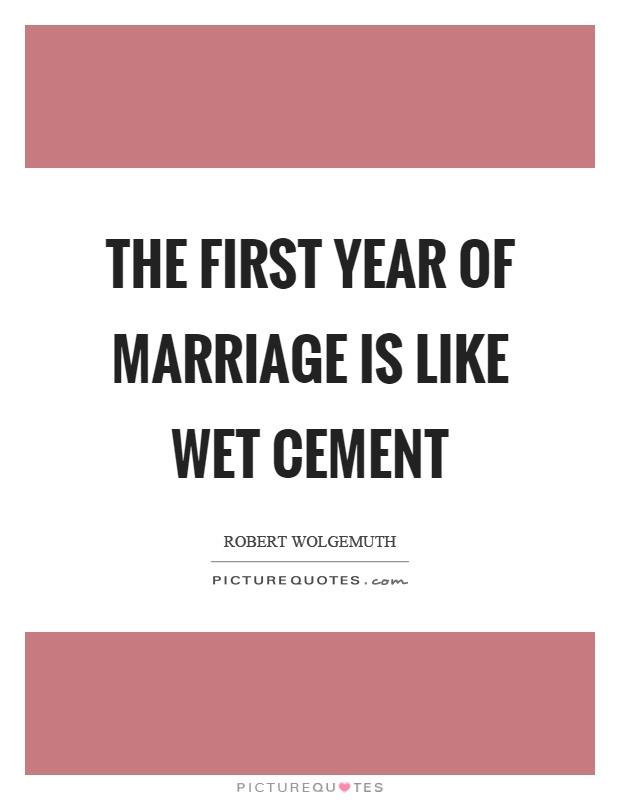 The first year of marriage is like wet cement Picture Quote #1