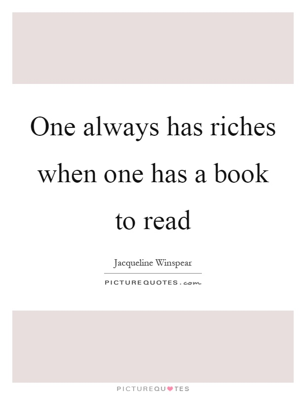 One always has riches when one has a book to read Picture Quote #1