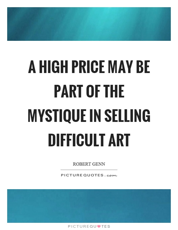 A high price may be part of the mystique in selling difficult art Picture Quote #1