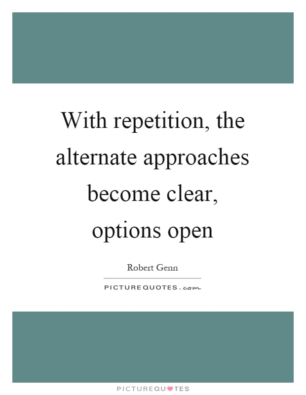 With repetition, the alternate approaches become clear, options open Picture Quote #1