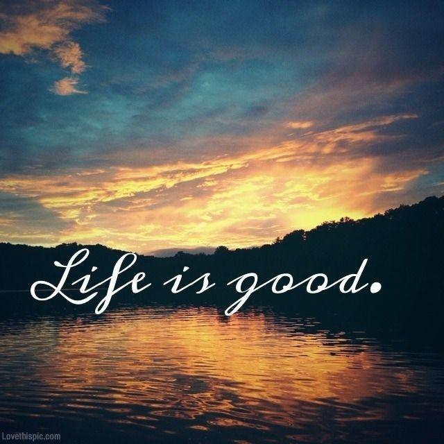 Good Quotes About Life Custom Life Is Good  Picture Quotes