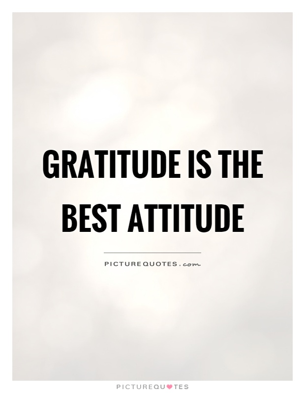 Gratitude is the best attitude Picture Quote #1