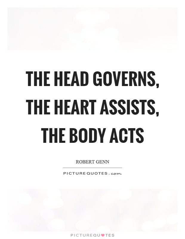 The head governs, the heart assists, the body acts Picture Quote #1