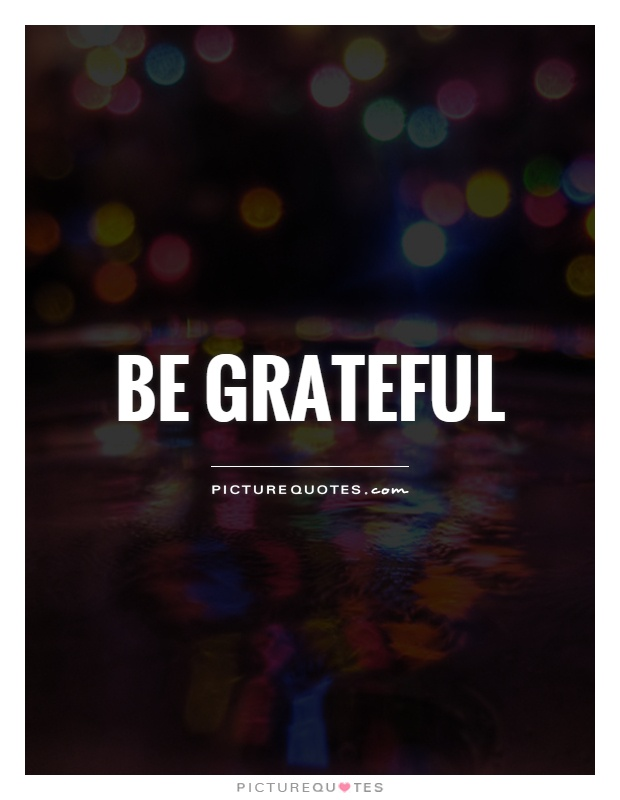 Be grateful Picture Quote #1