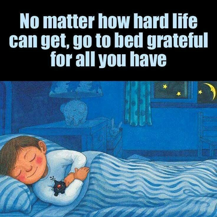No matter how hard life can get, go to bed grateful for all you have Picture Quote #1