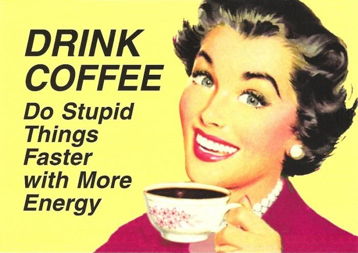 Drink coffee! Do stupid things faster and with more energy! Picture Quote #1