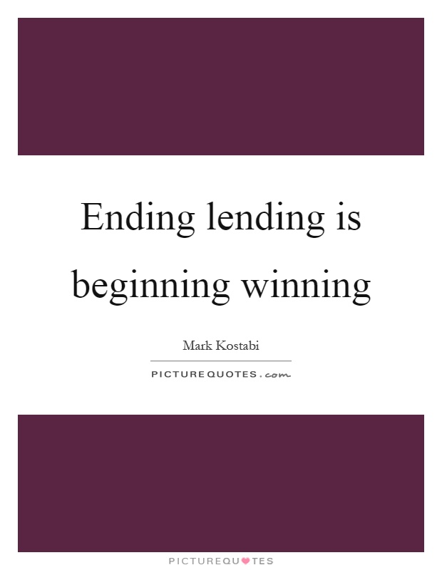 Ending lending is beginning winning Picture Quote #1