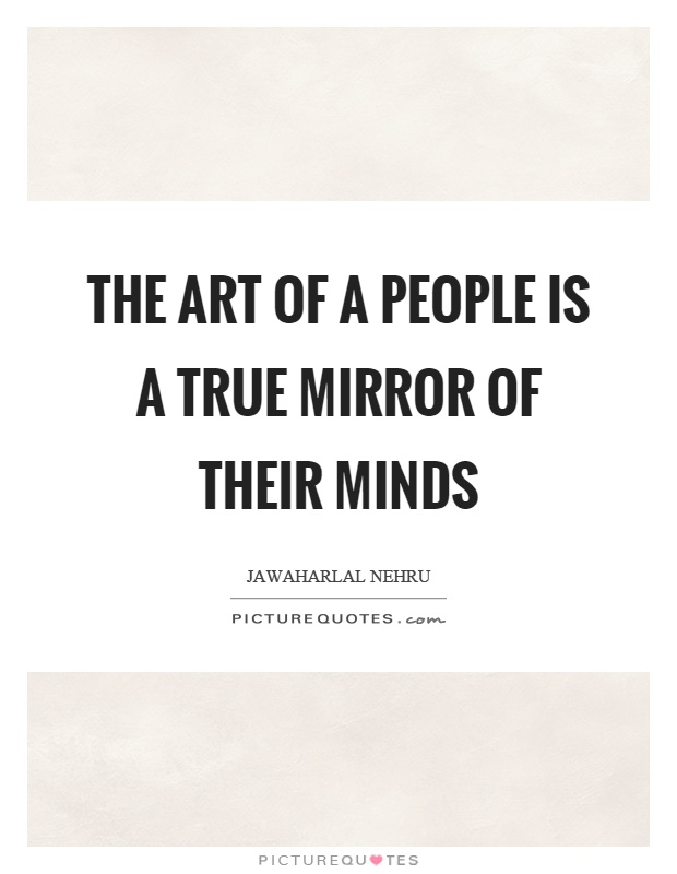 The art of a people is a true mirror of their minds Picture Quote #1