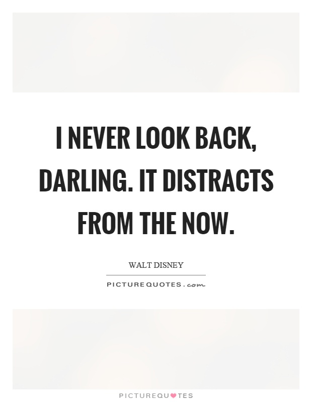I never look back, darling. It distracts from the now Picture Quote #1