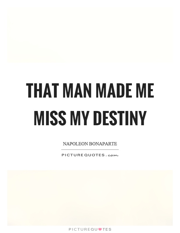 That man made me miss my destiny Picture Quote #1