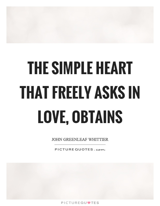 The simple heart that freely asks in love, obtains Picture Quote #1