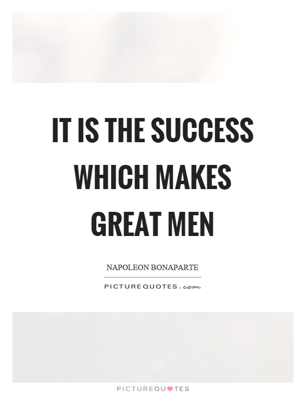 It is the success which makes great men Picture Quote #1