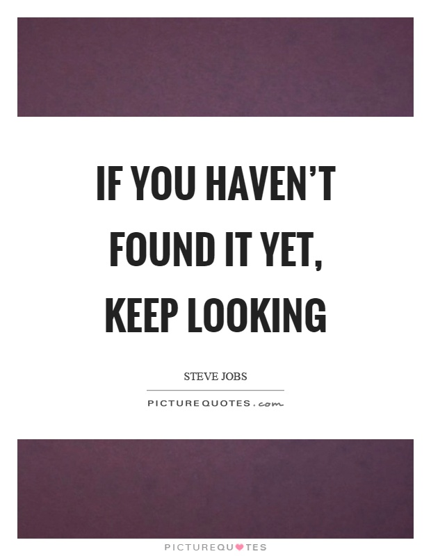 If You Havenu0027t Found It Yet, Keep Looking Picture Quote #1
