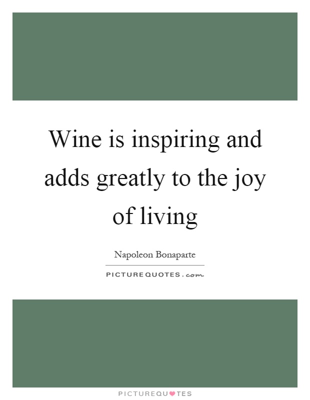 Wine is inspiring and adds greatly to the joy of living Picture Quote #1