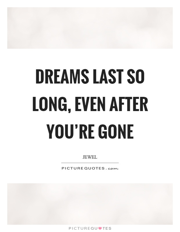 Dreams last so long, even after you're gone Picture Quote #1