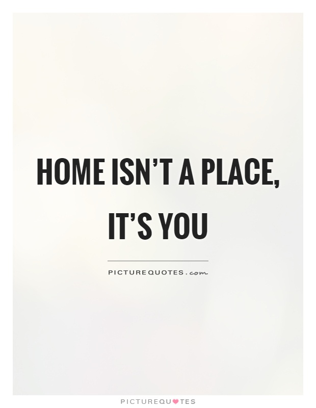 home isn t a place it s you picture quotes