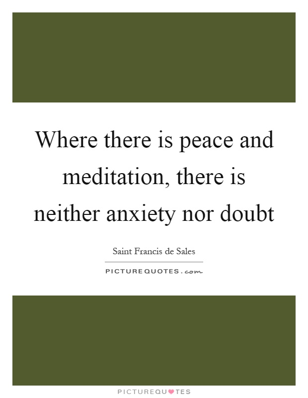 Where there is peace and meditation, there is neither anxiety nor doubt Picture Quote #1