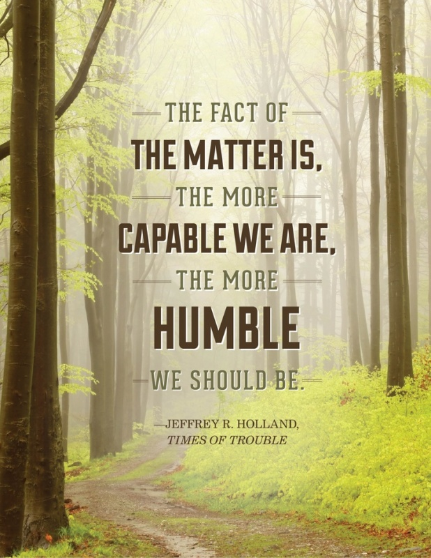 The fact of the matter is the more capable we are, the more humble we should be Picture Quote #1