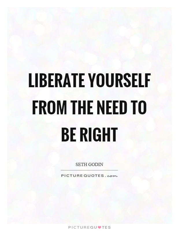 Liberate yourself from the need to be right Picture Quote #1