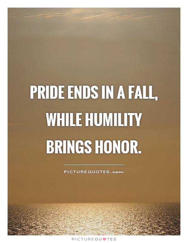Pride ends in a fall, while humility brings honor Picture Quote #1