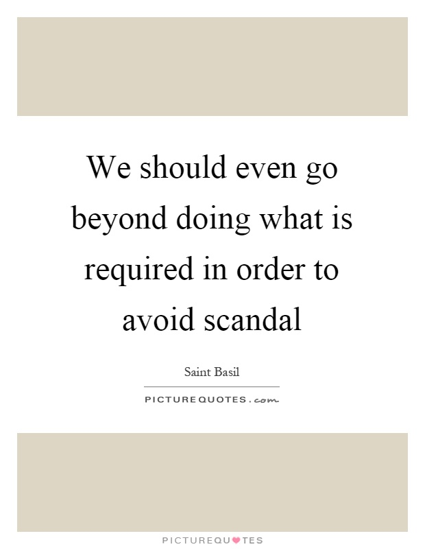 We should even go beyond doing what is required in order to avoid scandal Picture Quote #1