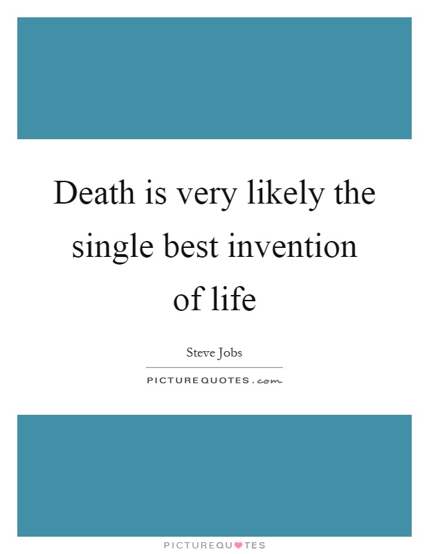 Death is very likely the single best invention of life Picture Quote #1