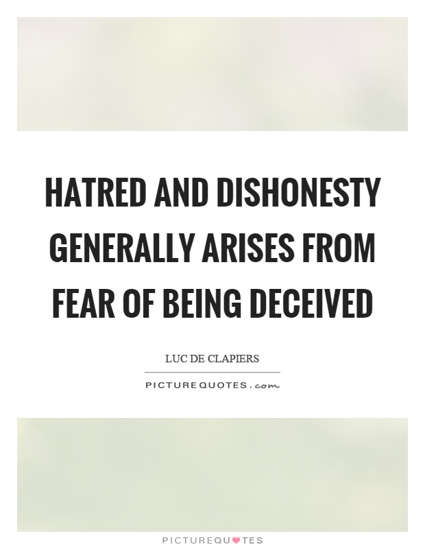 Hatred and dishonesty generally arises from fear of being deceived Picture Quote #1