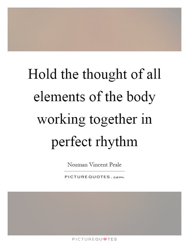 Hold the thought of all elements of the body working together in perfect rhythm Picture Quote #1