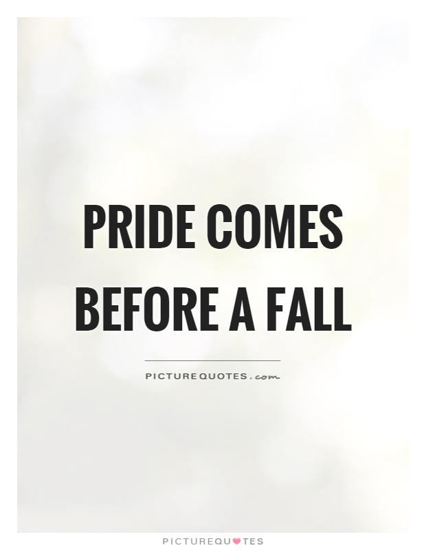 Pride comes before a fall Picture Quote #1