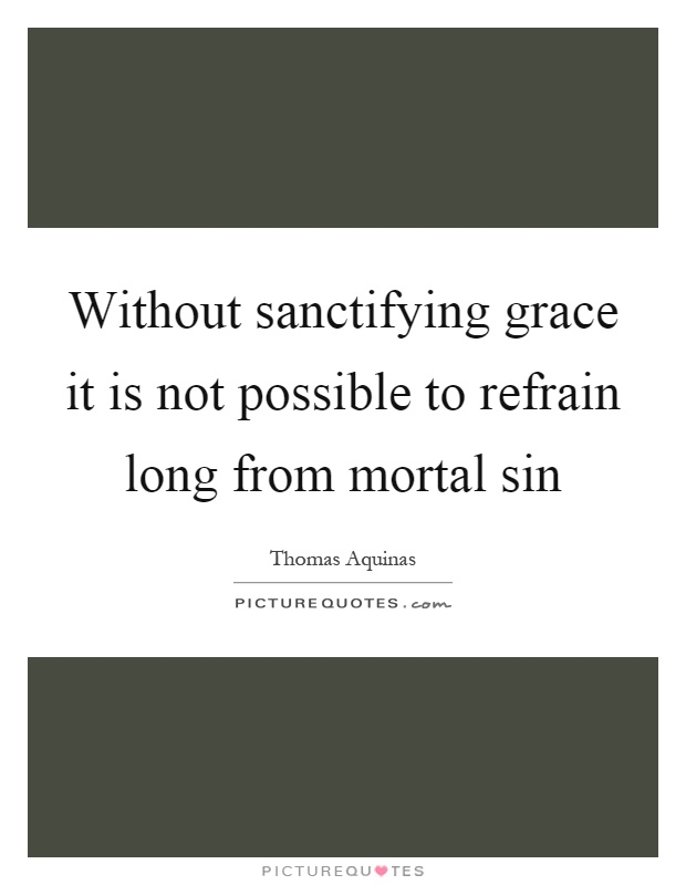 Without Sanctifying Grace It Is Not Possible To Refrain Long