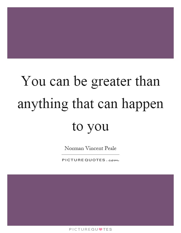 You can be greater than anything that can happen to you Picture Quote #1