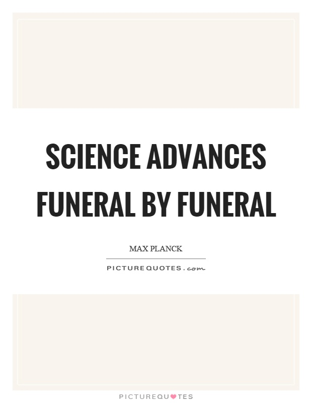Science advances funeral by funeral Picture Quote #1