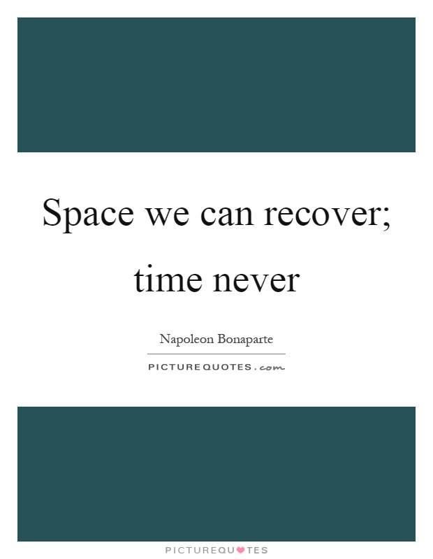 Space we can recover; time never Picture Quote #1