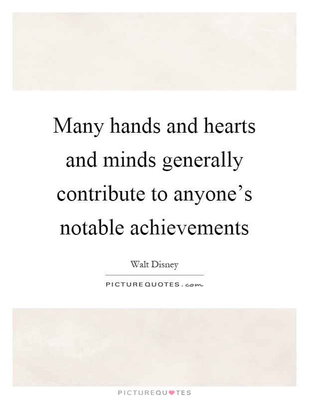 Many hands and hearts and minds generally contribute to anyone's notable achievements Picture Quote #1