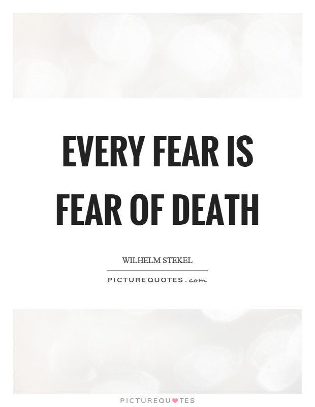 Every fear is fear of death Picture Quote #1