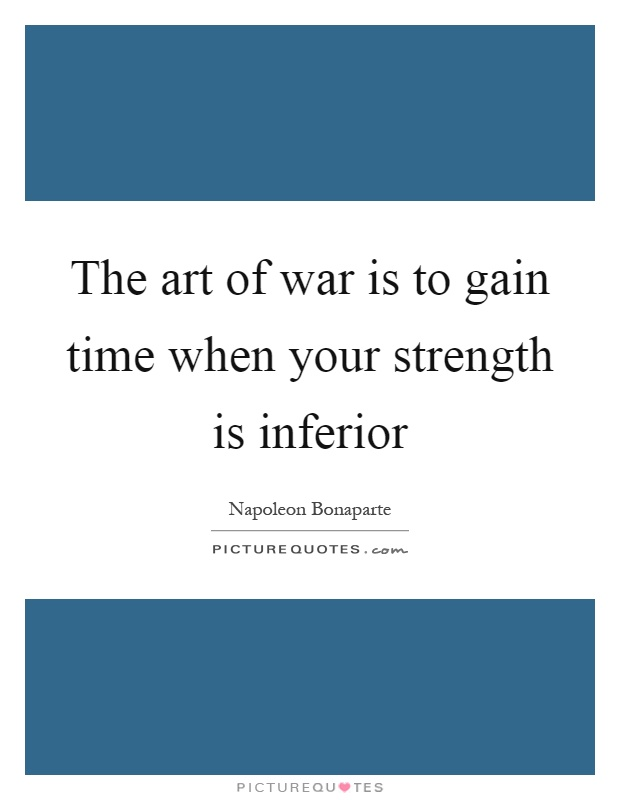 The art of war is to gain time when your strength is inferior Picture Quote #1