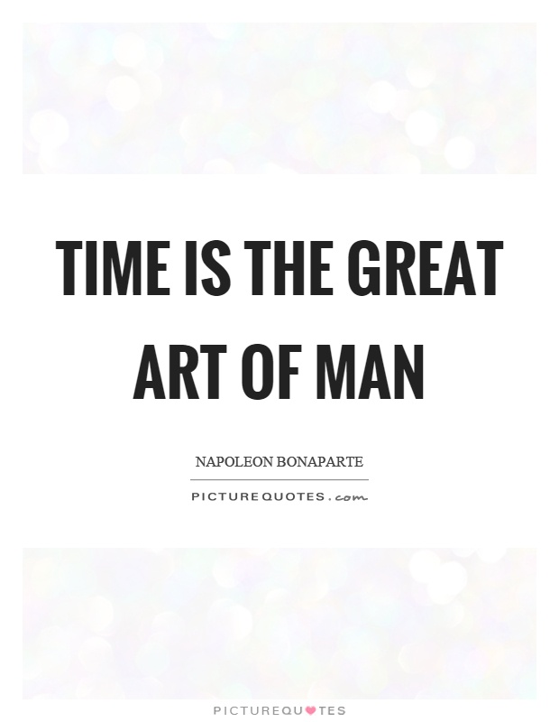Time is the great art of man Picture Quote #1