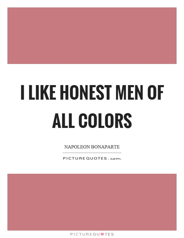 I like honest men of all colors Picture Quote #1