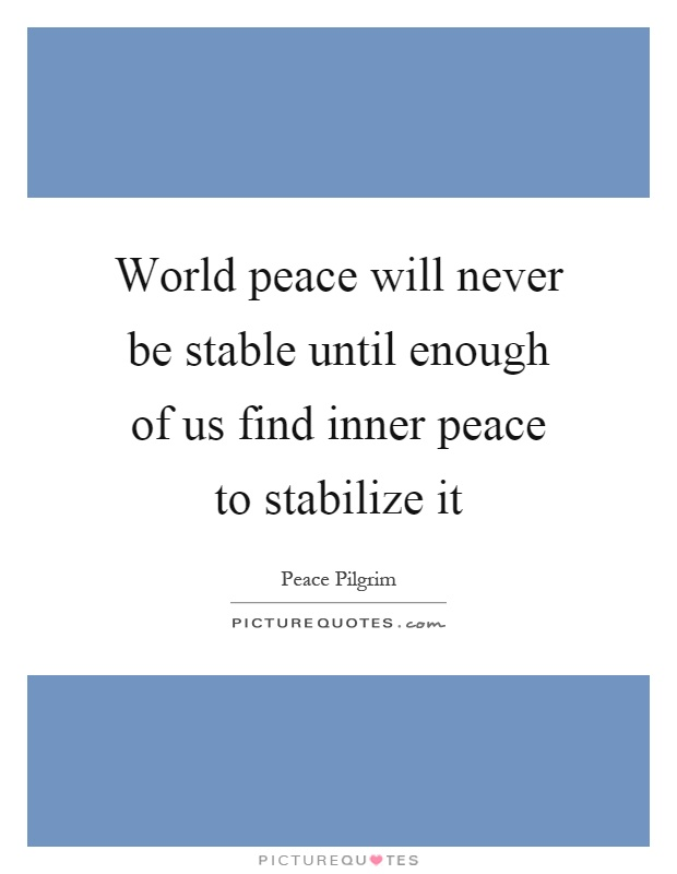 World peace will never be stable until enough of us find inner peace to stabilize it Picture Quote #1