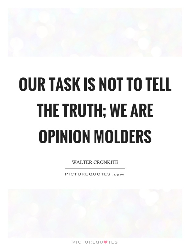 Our task is not to tell the truth; we are opinion molders Picture Quote #1